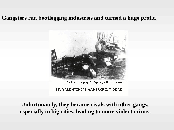 Gangsters ran bootlegging industries and turned a huge profit. Unfortunately, they became rivals with
