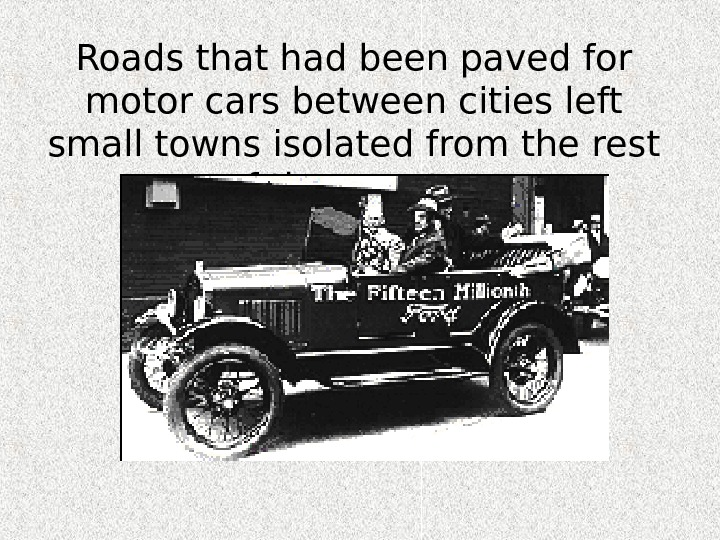 Roads that had been paved for motor cars between cities left small towns isolated