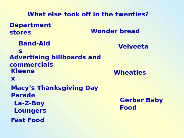 What else took of in the twenties? Department stores Band-Aid s Advertising billboards and