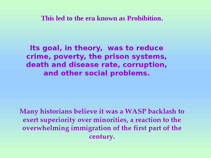 This led to the era known as Prohibition. Its goal, in theory,  was