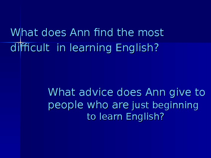 What does Ann find the most difficult in learning English? What advice does Ann give to