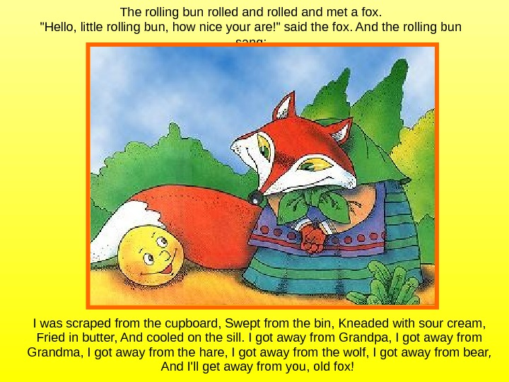 The rolling bun rolled and met a fox. Hello, little rolling bun, how nice your are!