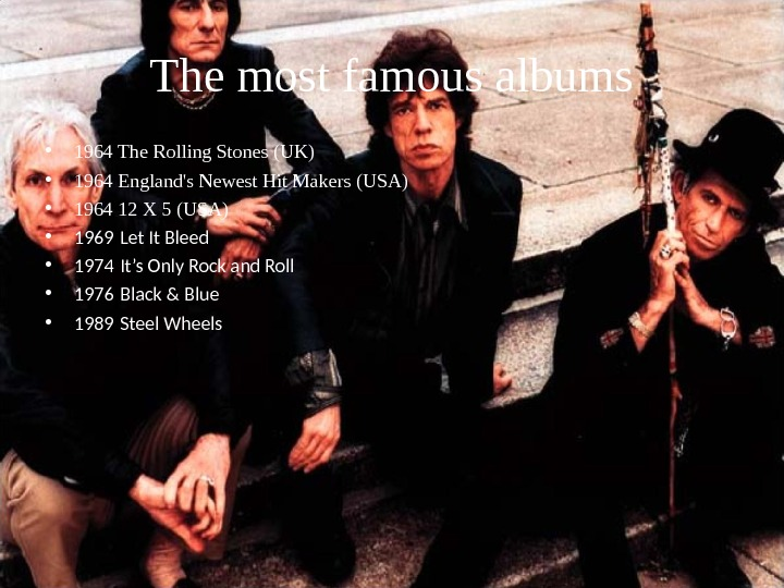 The most famous albums • 1964 The Rolling Stones (UK) • 1964 England's Newest Hit Makers