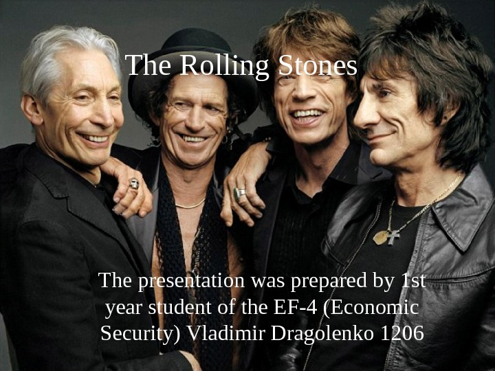 The Rolling Stones The presentation was prepared by 1 st year student of the EF-4 (Economic