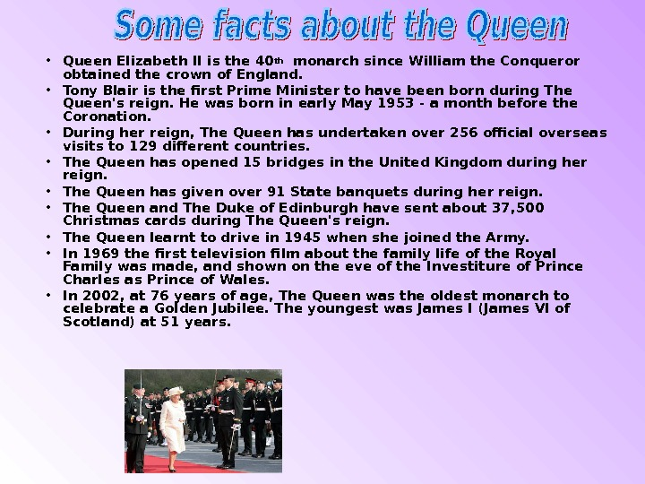 • Queen Elizabeth II is the 40 th  monarch since William the Conqueror obtained
