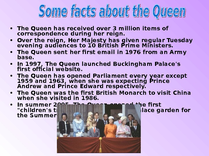 • The Queen has received over 3 million items of correspondence during her reign. •