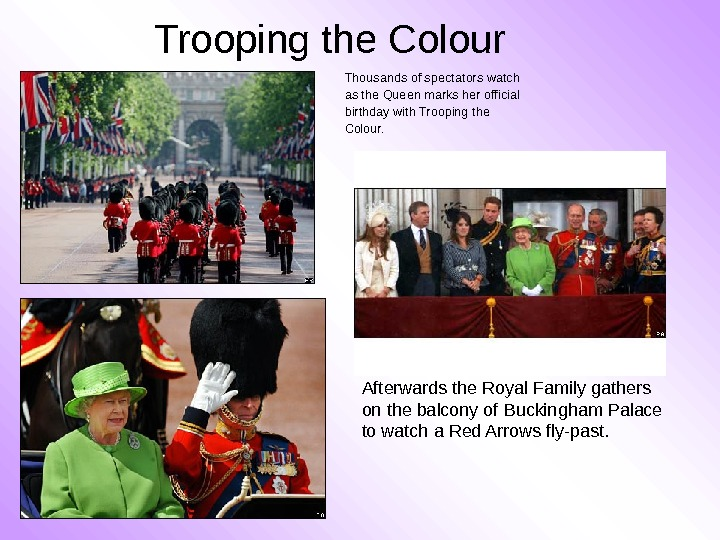 Trooping the Colour Afterwards the Royal Family gathers on the balcony of Buckingham Palace to watch