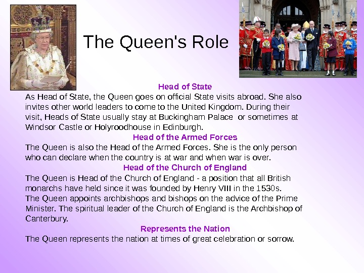 The Queen's Role  Head of State As Head of State, the Queen goes on official