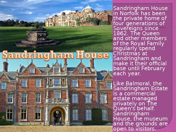 Sandringham House in Norfolk has been the private home of four generations of Sovereigns since