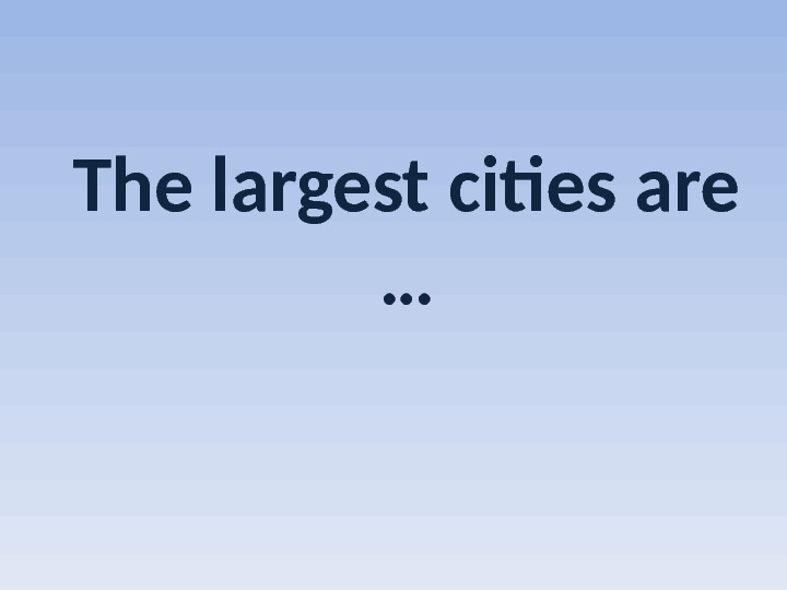 The largest cities are …