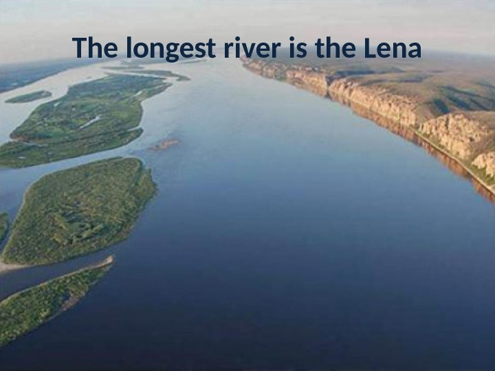 The longest river is the Lena