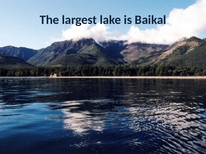 The largest lake is Baikal