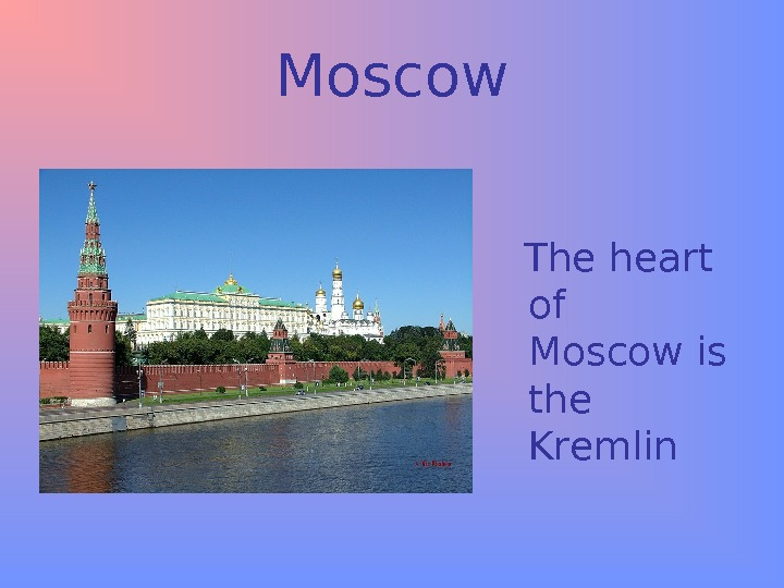 Moscow The heart of  Moscow is the Kremlin