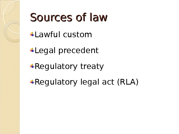 Sources of law Lawful custom Legal precedent Regulatory treaty Regulatory legal act (RLA)