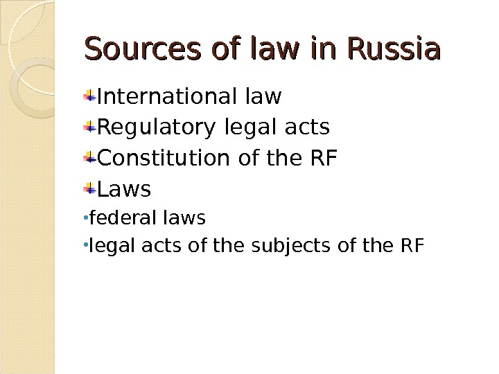 Sources of law in Russia International law Regulatory legal acts Constitution of the RF Laws •