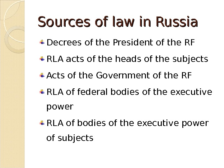 Sources of law in Russia Decrees of the President of the RF RLA acts of the