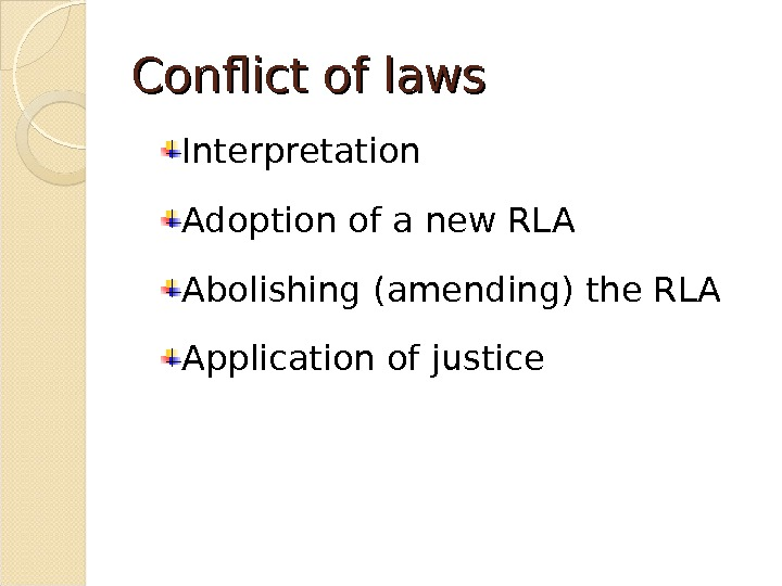 Conflict of laws Interpretation Adoption of a new RLA Abolishing (amending) the RLA Application of justice