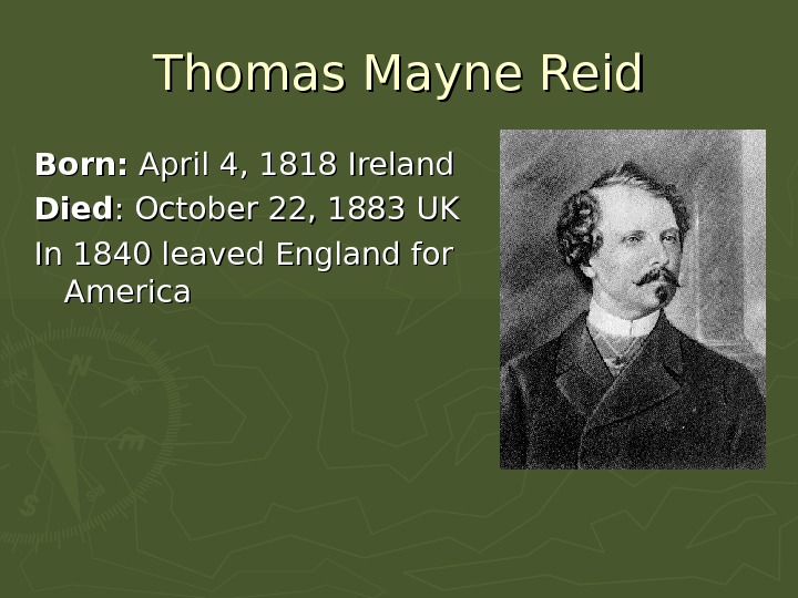 Thomas Mayne Reid Born: April 4, 1818 Ireland Died : :  October 22,