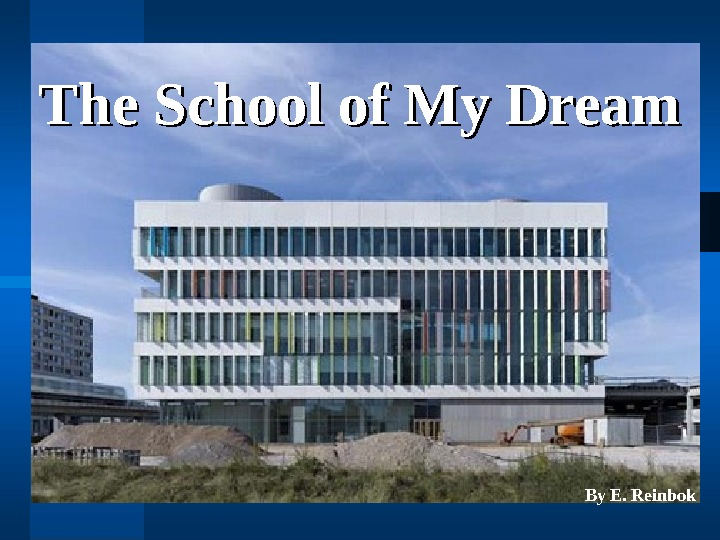 The School of My Dream By E. Reinbok