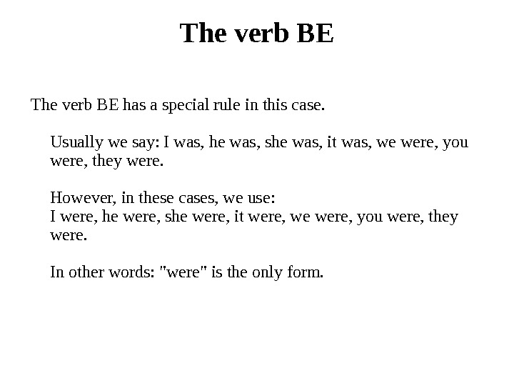 The verb BE has a special rule in this case. Usually we say: I