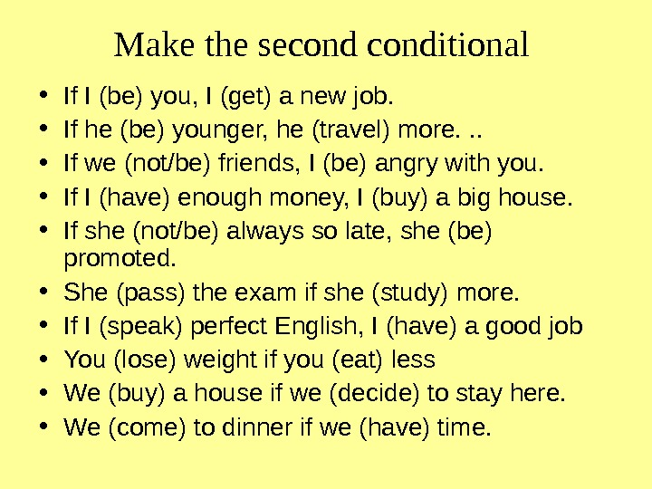 Make the seconditional  • If I (be) you, I (get) a new job.