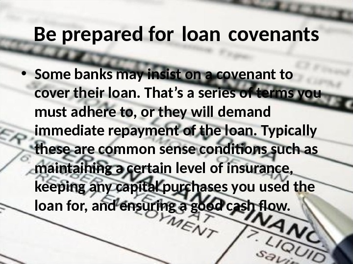 Be prepared for loan covenants  • Some banks may insist on a covenant to cover