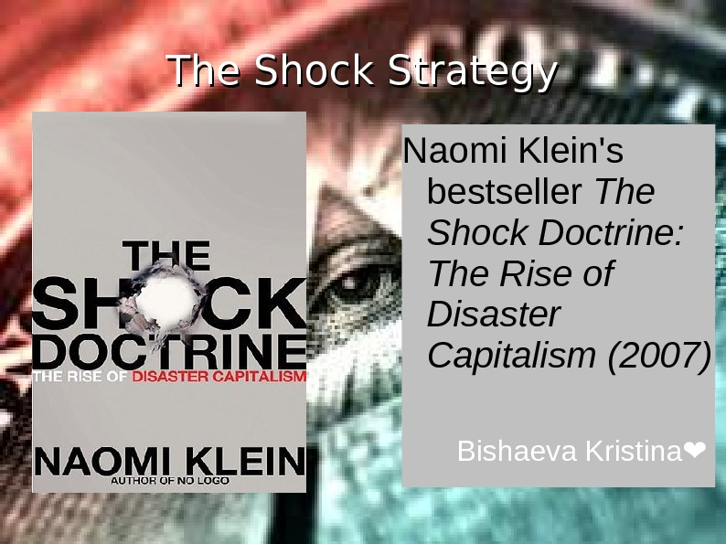 The Shock Strategy Naomi  Klein's  bestseller  The Shock  Doctrine:
