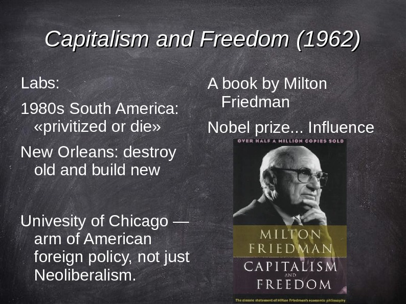 Capitalism and Freedom (1962) Labs: 1980 s South America:  «privitized or die» New