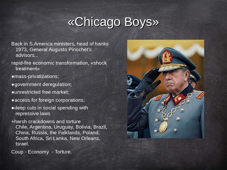 «Chicago Boys» Back in S. America ministers, head of banks 1973, General Augusto Pinochet's