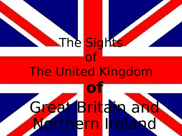 The Sights of The United Kingdom of Great Britain and Northern Ireland