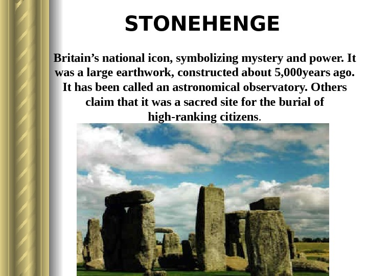 STONEHENGE  Britain's national icon, symbolizing mystery and power. It was a large earthwork,