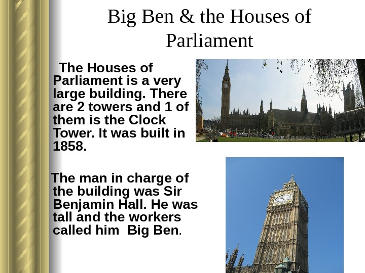 Big Ben & the Houses of Parliament  The Houses of Parliament is a