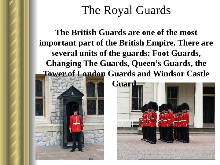 The Royal Guards The British Guards are one of the most important part of