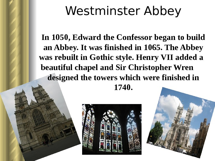Westminster Abbey In 1050, Edward the Confessor began to build an Abbey. It was