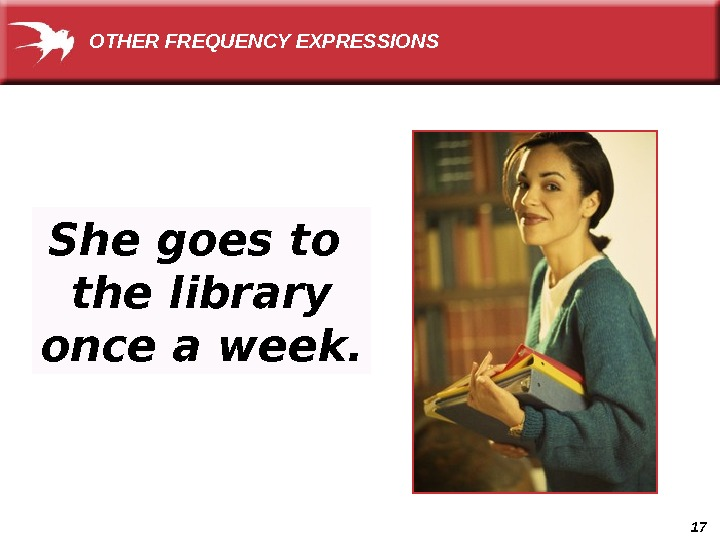 17 She goes to the library once a week. OTHER FREQUENCY EXPRESSIONS