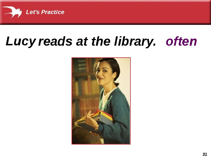31 Lucy oftenreads at the library. Let's Practice