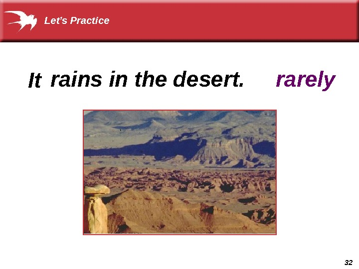32  It rarelyrains in the desert. Let's Practice