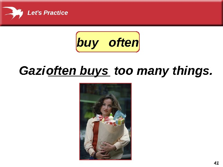 41 Gazi _____ too many things. often buys. Let's Practice buy  often