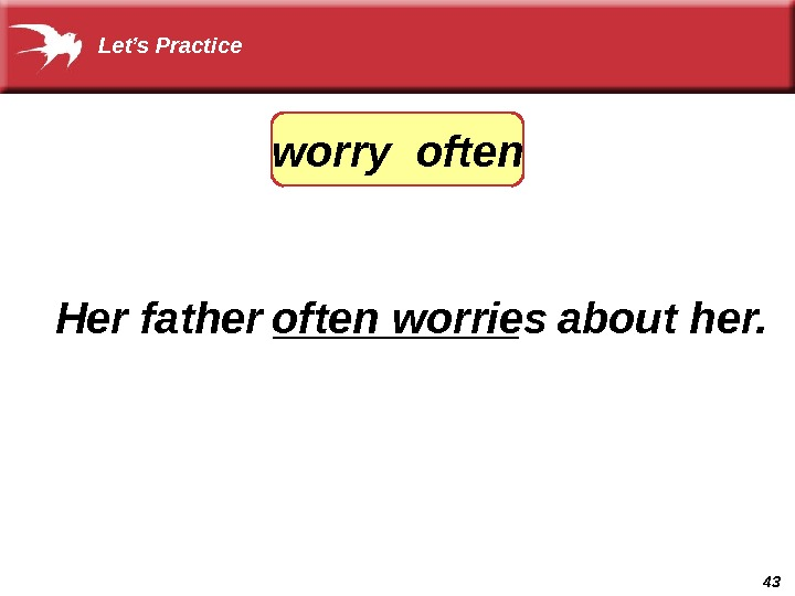 43 Her father _____  about her. often worriesworry often. Let's Practice