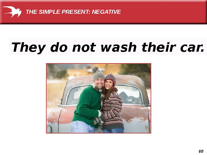 60 They do not wash their car. THE SIMPLE PRESENT: NEGATIVE
