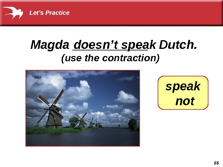 66 doesn't speak (use the contraction) speak  not. Magda ______  Dutch.  Let's Practice