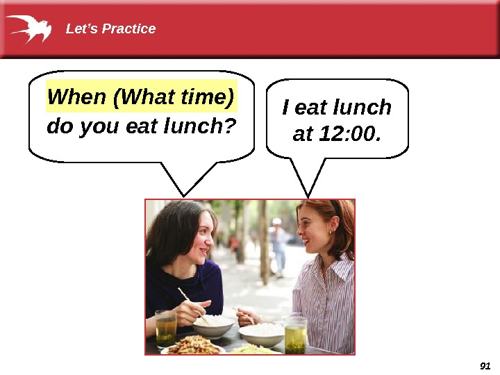 91 do you eat lunch? I eat lunch at 12: 00. When (What time)  Let's