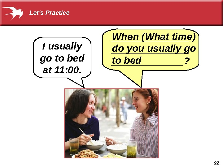 92 When (What time) do you usually go to bed. I usually go to bed at