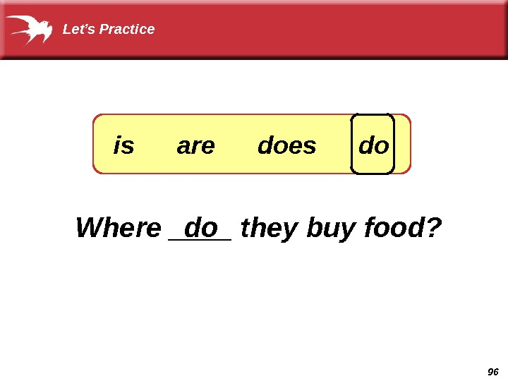 96 Where ____ they buy food? do. Let's Practice is are does do