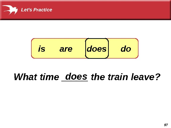 97 What time _____ the train leave? doesis are does do. Let's Practice