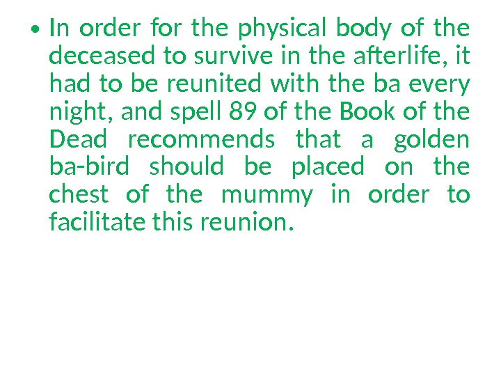 • In order for the physical body of the deceased to survive in the afterlife,