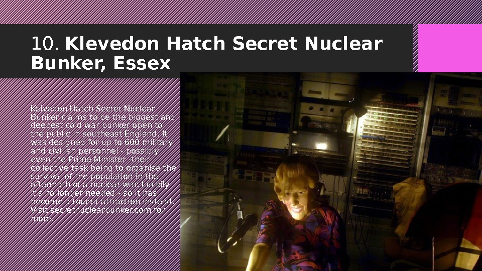 10.  Klevedon Hatch Secret Nuclear Bunker, Essex Kelvedon Hatch Secret Nuclear Bunker claims to be
