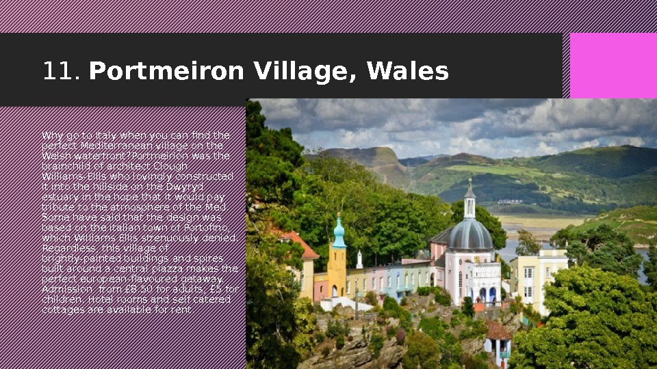 11.  Portmeiron Village, Wales Why go to Italy when you can find the perfect Mediterranean