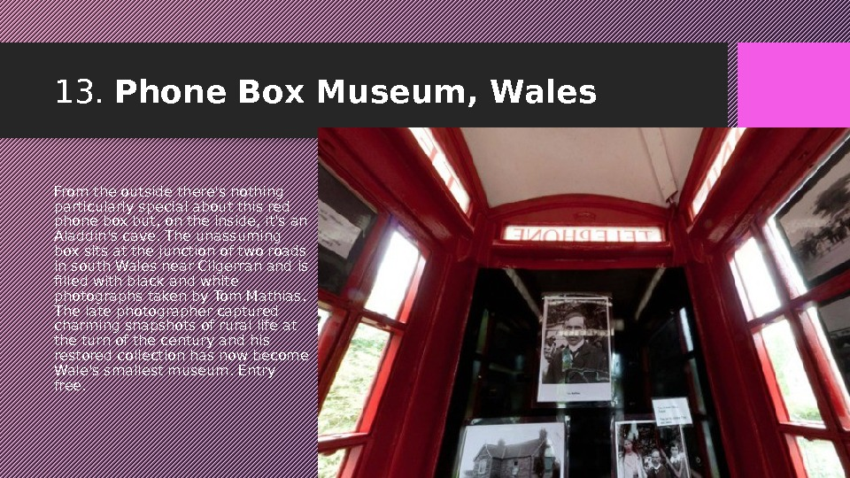 13.  Phone Box Museum, Wales From the outside there's nothing particularly special about thisred phone
