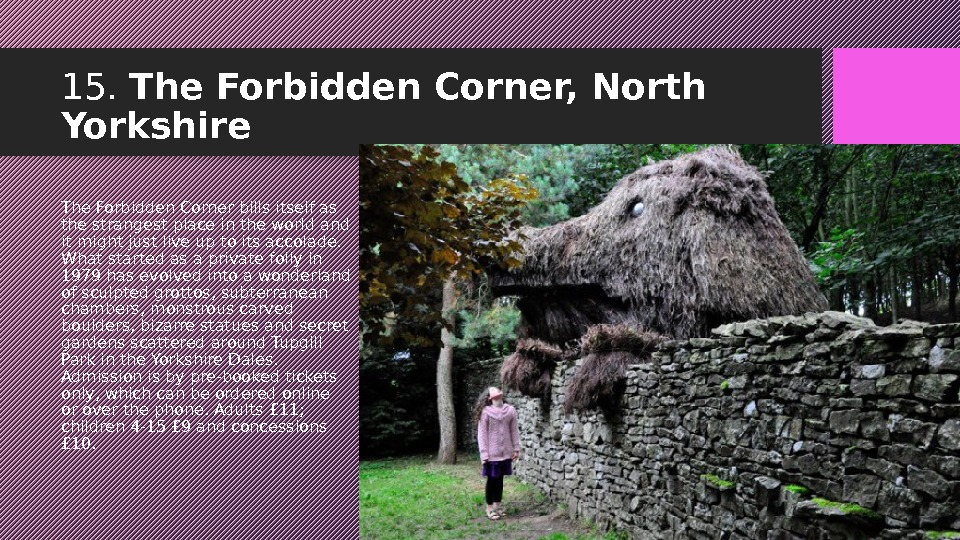 15.  The Forbidden Corner, North Yorkshire The Forbidden Cornerbills itself as the strangest place in